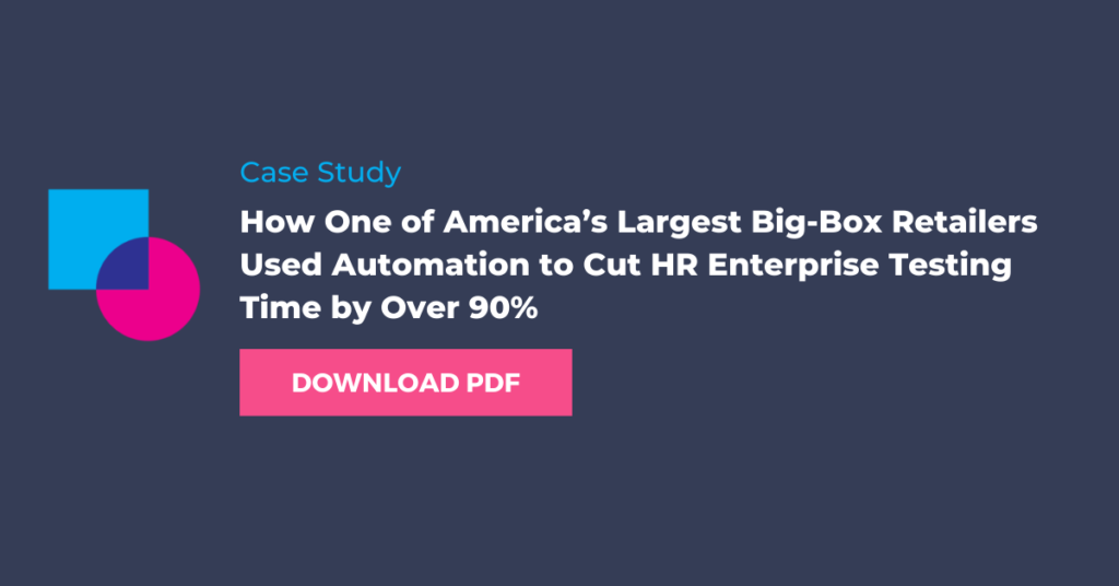 How One of America's Largest Big-Box Retailers Used Automation to Cut HR Enterprise Testing Time by Over 90%