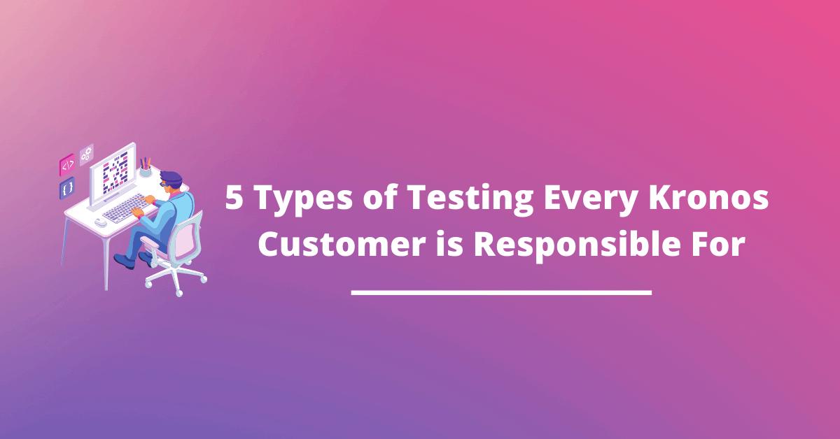 5-types-of-kronos-testing
