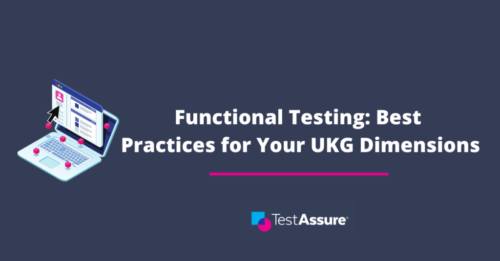 Functional Testing: Best Practices for Your UKG Dimensions