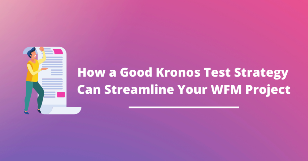How a Good Kronos Test Strategy Can Streamline Your WFM Project
