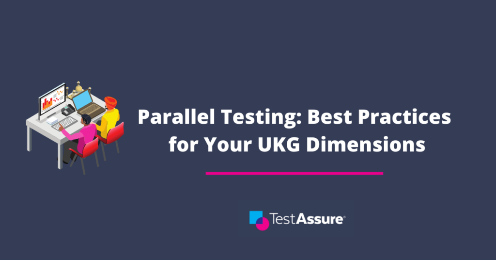 Parallel Testing: Best Practices for Your UKG Dimensions