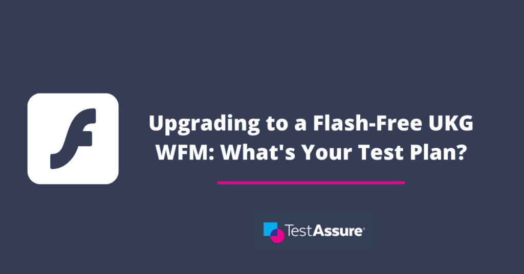 Upgrading to a Flash-Free UKG WFM: What's Your Test Plan?