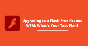 Upgrading to a Flash-Free Kronos WFM: What's Your Test Plan?