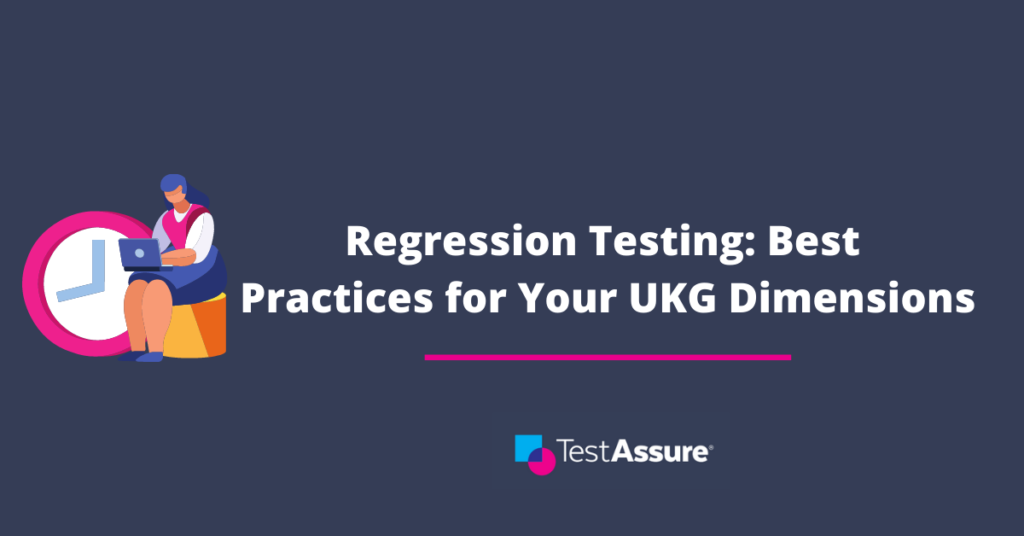 Regression Testing: Best Practices for Your UKG Dimensions