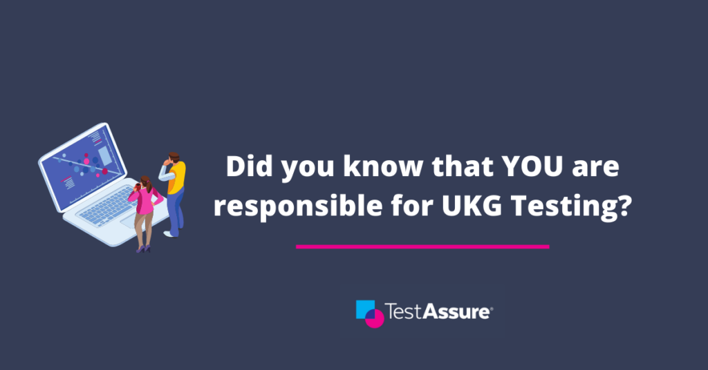 YOU are responsible for UKG Testing