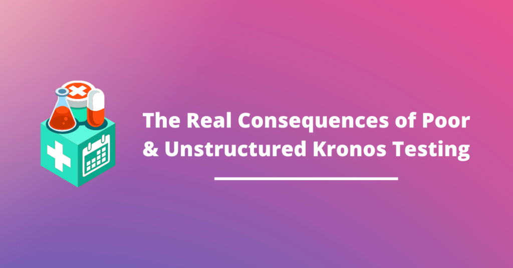 The Very Real Consequences of Poor & Unstructured UKG WFM Testing
