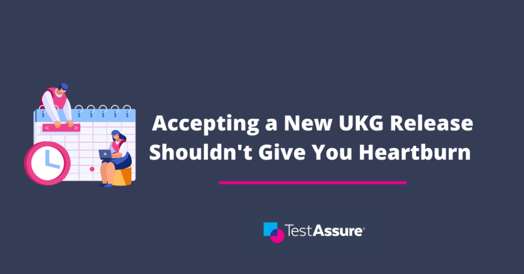 Accepting a New UKG Release Shouldn't Give You Heartburn