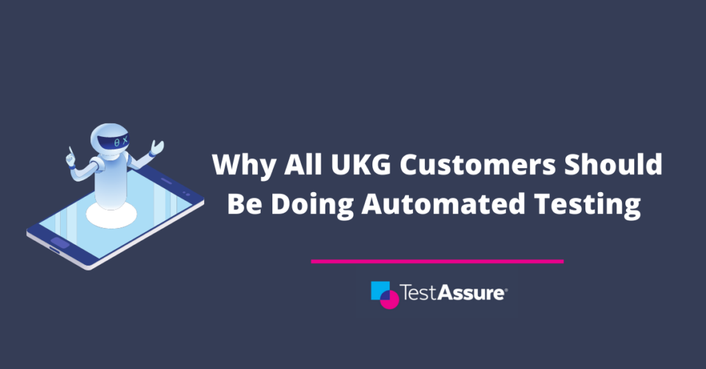 What is Automated Testing (and Why It's Important for Every UKG Customer)