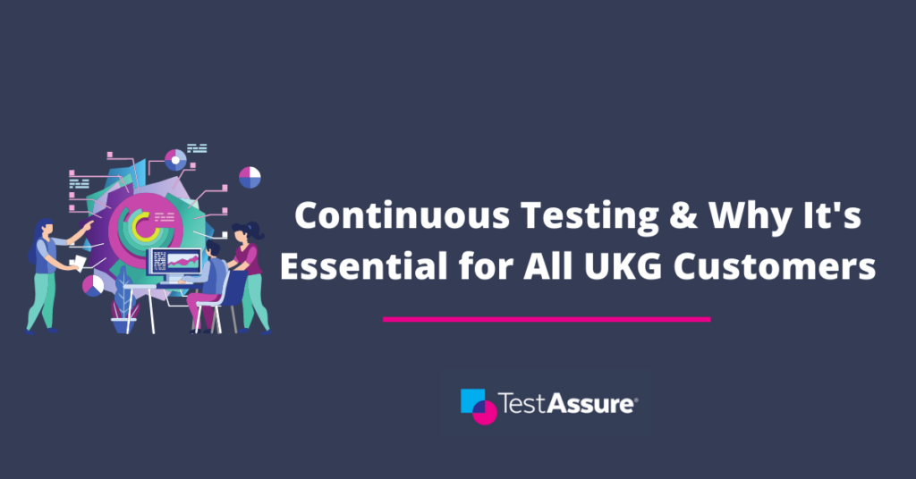 Continuous Testing and Why It's Essential for Every UKG Customer